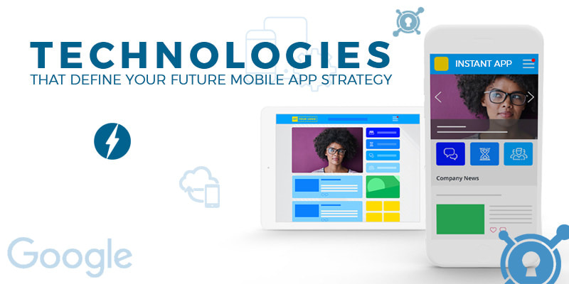 Technologies that define your future mobile app strategy